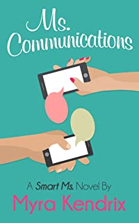Ms. Communications: A Smart Chick Lit Novel