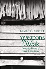 Weapons of the Weak: Everyday Forms of Peasant Resistance Paperback
