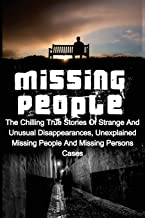 Missing People: The Chilling True Stories Of Strange And Unusual Disappearances, Unexplained Missing People And Missing Persons Cases (Missing People, ... Unexplained Mysteries, Conspiracy Theories)