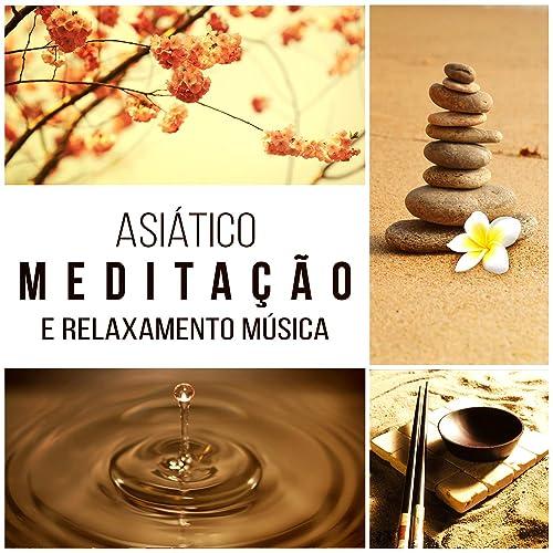 Asiático Meditação e Relaxamento Música: Sons de Cura para ...