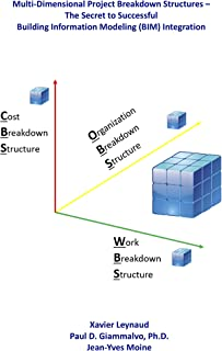 Multi-Dimensional Project Breakdown Structures – The Secret to Successful Building Information Modeling (BIM) Integration