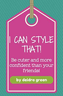 I Can Style That!: Be Cuter and More Confident than Your Friends (English Edition)