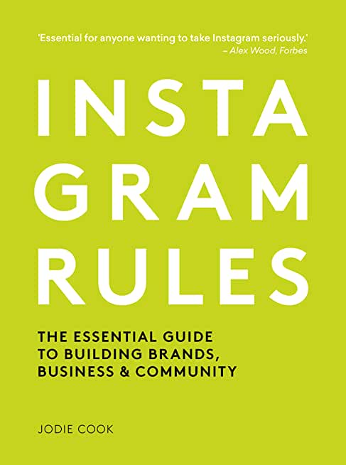 Instagram Rules: The Essential Guide to Building Brands, Business and Community (English Edition)