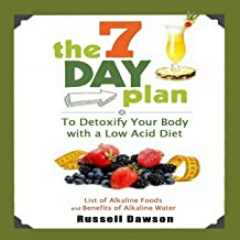 The 7 Day Plan to Detoxify Your Body with a Low Acid Diet: List of Alkaline Foods and Benefits of Alkaline Water