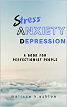 STRESS, ANXIETY, DEPRESSION: A book for perfectionist people (English Edition)