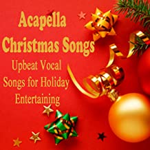 Acapella Christmas Songs: Upbeat Vocal Songs for Holiday Entertaining