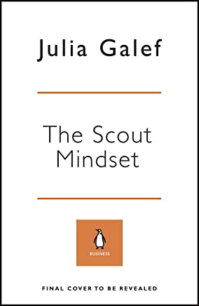 The Scout Mindset: How to Make Better Decisions and Be Right More Often