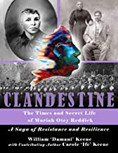 CLANDESTINE - The Times and Secret Life of Mariah Otey Reddick: A Saga of Resistance and Resilience