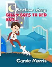 Bedtime story: Billy Goes To Bed But...: Bedtime Routine, Health, Hygiene, Daily Activities, Behavior, Dreams, Good Habits, Picture Books, Pet's Care,Self-Esteem ... (Bedtime Story: Billy & Spot Book 1)
