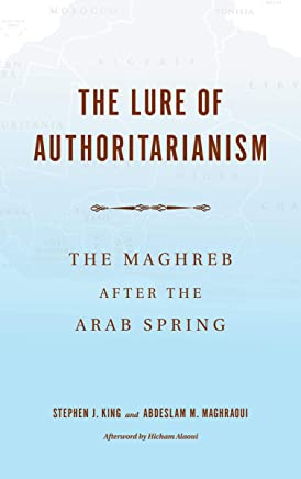 Lure of Authoritarianism: The Maghreb After the Arab Spring