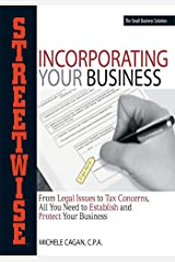 Streetwise Incorporating Your Business: From Legal Issues to Tax Concerns, All You Need to Establish and Protect Your Business (English Edition) eBook Kindle