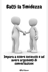 Batti la Timidezza: Impara a essere socievole e ad avere argomenti di conversazione (AUTO-AIUTO E SVILUPPO PERSONALE Vol. 85) Formato Kindle