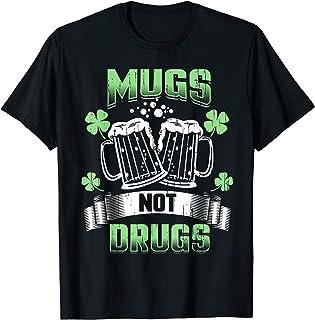 St Patricks Day Shirt Irish Beer Mugs Not Drugs Drinking T-Shirt