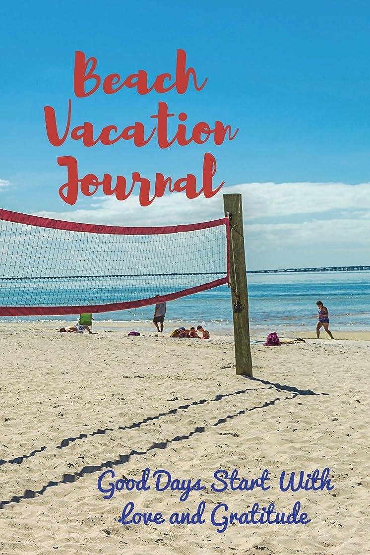 生まれ苦いなぜならBeach Vacation Journal: Good Days Start With Love and Gratitude. Treasure your good moments in your life and keep them as a beautiful gems which never fade away. Write on the go