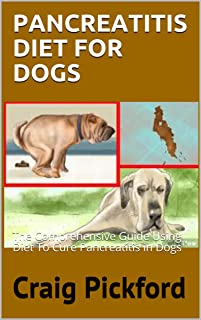 PANCREATITIS DIET FOR DOGS: The Comprehensive Guide Using Diet To Cure Pancreatitis in Dogs (English Edition)
