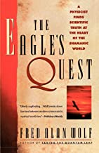 The Eagle's Quest: A Physicist Finds the Scientific Truth at the Heart of the Shamanic World