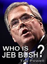 WHO IS JEB BUSH? The Short Biography of the Life and Times of Jeb Bush.: A Short Biography of the Life and Times of Jeb Bush (Who Is Bios of the current ... are running for President 2016 --- Book 5)