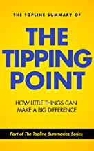 The Topline Summary of Malcolm Gladwell's The Tipping Point: How Little Things Can Make a Big Difference (Topline Summaries)