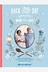 Back in the Day Bakery Made with Love: More than 100 Recipes and Make-It-Yourself Projects to Create and Share Kindle Edition