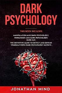 Dark Psychology: This Book Includes: Manipulation and Dark Psychology; Persuasion and Dark Psychology; Dark NLP. The Defin...