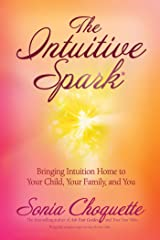 The Intuitive Spark: Bringing Intuition Home to Your Child, Your Family, and You Kindle Edition