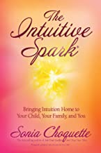 The Intuitive Spark: Bringing Intuition Home to Your Child, Your Family and You