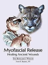 Myofascial Release, Healing Ancient Wounds: The Renegade's Wisdom