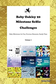 Baby Oakley 20 Milestone Selfie Challenges Baby Milestones for Fun, Precious Moments, Family Time Volume 1