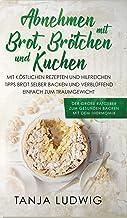 Abnehmen mit Brot, Brötchen und Kuchen: Der große Ratgeber zum gesunden Backen mit dem Thermomix. Mit köstlichen Rezepten ...