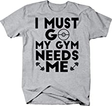 I Must Go My Gym Needs Me Funny Gaming Nerd Fitness Gym Geek Tshirt
