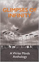 GLIMPSES OF INFINITY: A Write Minds Anthology