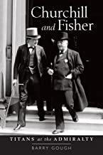 Churchill and Fisher: Titans at the Admiralty