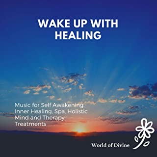 Wake Up With Healing (Music For Self Awakening, Inner Healing, Spa, Holistic Mind And Therapy Treatments)