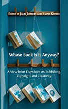 Whose Book Is It Anyway?: A View from Elsewhere on Publishing, Copyright and Creativity