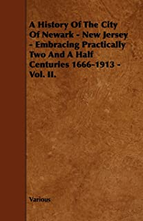 A History Of The City Of Newark - New Jersey - Embracing Practically Two And A Half Centuries 1666-1913 - Vol. II.
