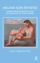 Melanie Klein Revisited: Pioneer and Revolutionary in the Psychoanalysis of Young Children (Tavistock Clinic Series)