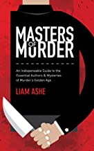 Masters of Murder: An Indispensable Guide to the Essential Authors & Mysteries of Murder's Golden Age