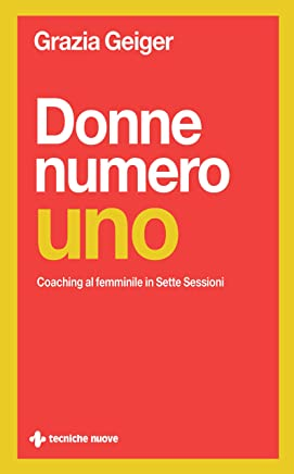 Donne numero uno: Coaching al femminile in sette sessioni