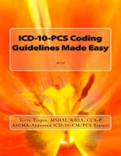 ICD-10-PCS Coding Guidelines Made Easy: 2018