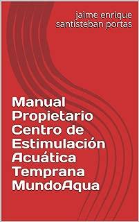 Manual Propietario Centro de Estimulación Acuática Temprana MundoAqua: Edición para  México (Natacion Bebes MundoAqua nº 2)