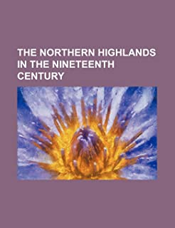 The Northern Highlands in the Nineteenth Century Volume 2