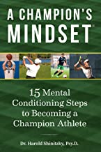 A Champion's Mindset: 15 Mental Conditioning Steps to Becoming a Champion Athlete