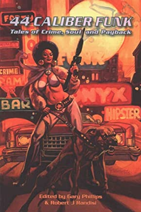 [44 Caliber Funk : Tales of Crime, Soul, and Payback] (By (artist) Dan Brereton , By (author) Robert J. Randisi , By (author) Bill Crider , By (author) Gary Phillips) [published: January, 2017]