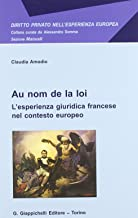 Permalink to Au nom de la loi. L'esperienza giuridica francese nel contesto europeo PDF