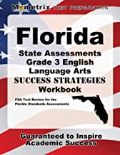 Florida State Assessments Grade 3 English Language Arts Success Strategies Workbook: Comprehensive Skill Building Practice for the Florida Standards Assessments
