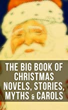 The Big Book of Christmas Novels, Stories, Myths & Carols: 450+ Titles in One Edition: A Christmas Carol, Little Women, Si...