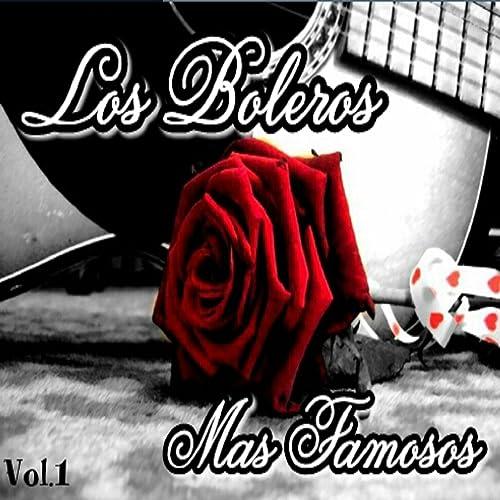 Los Boleros Más Famosos, Vol. 1