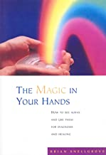 The Magic In Your Hands: How to See Auras and Use Them for Diagnosis and Healing