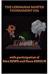 The Leningrad Master Tournament 1934: with participation of Max Euwe and Hans Kmoch (Botvinnik's Method Of Preparing For Competition Book 3) (English Edition) eBook Kindle