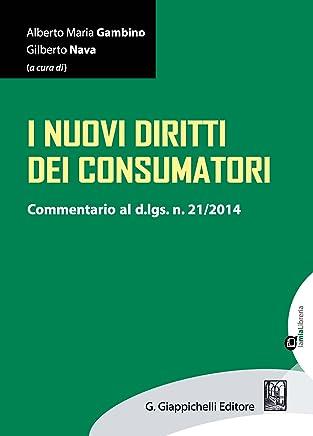 I nuovi diritti dei consumatori: Commentario al d.lgs. 21/2014